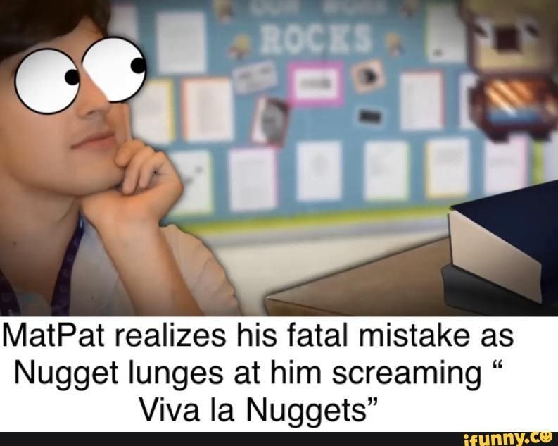 Matpat Realizes His Fatal Mistake As Nugget Lunges At Him Screaming Viva La Nuggets Ifunny Game Theory Youtube Memes Stupid Funny Memes
