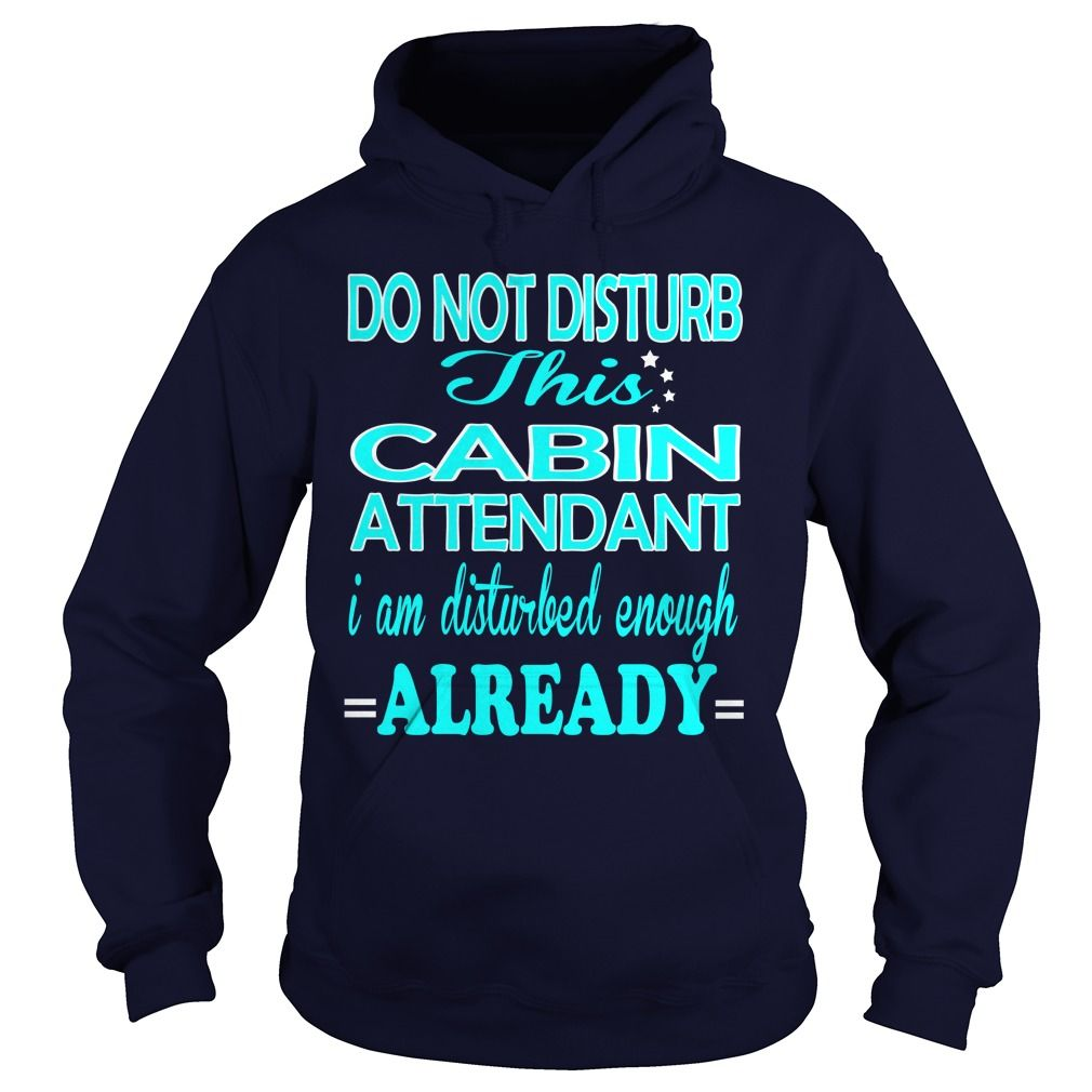 CABIN ATTENDANT Do Not DISTURB I Am Disturbed Enough Already T-Shirts, Hoodies…