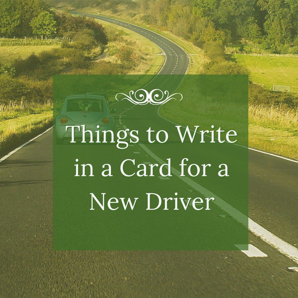 What To Write In A Card For A New Driver New Drivers Driver Card Drivers Permit