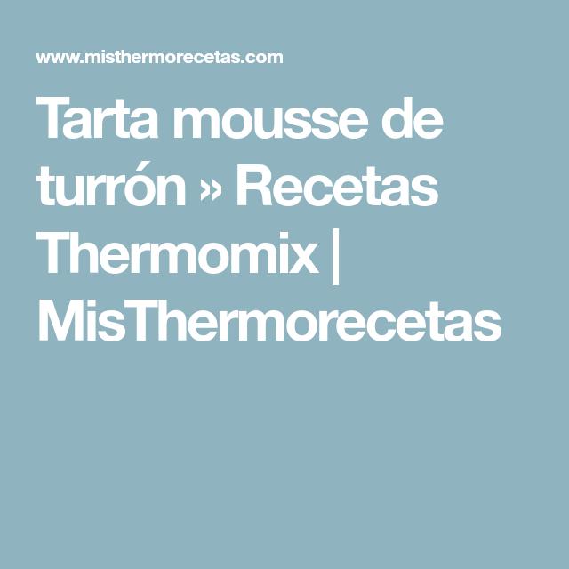 Tarta mousse de turrón » Recetas Thermomix | MisThermorecetas