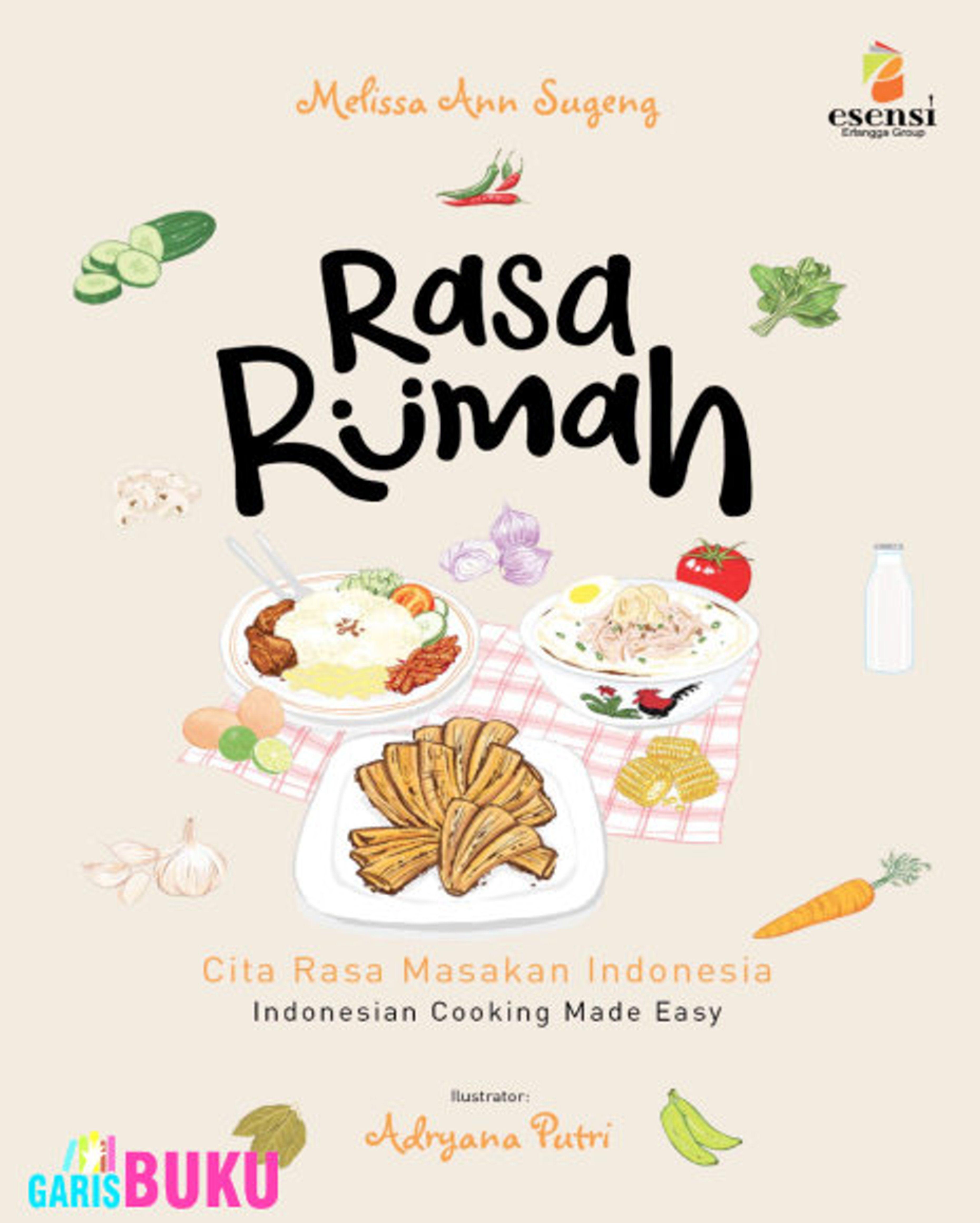 Rasa Rumah Cita Rasa Masakan Indonesia Indonesian Cooking Made Easy By Melissa Ann Sugeng Masakan Indonesia Masakan Resep Masakan