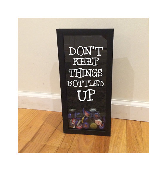 Don T Keep Things Bottled Up Bottle Cap Holder By