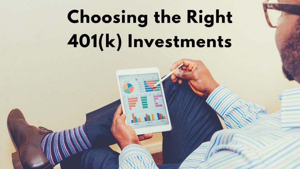 How to Choose the Right Investments Within Your 401(k