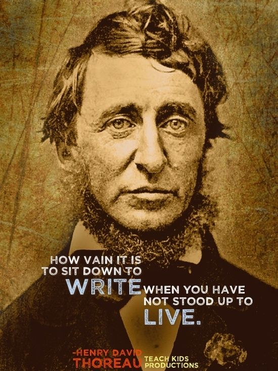 How Vain It Is To Sit Down To Write When You Have Not Stood Up To Live Henry David Thoreau Henry David Th Thoreau Quotes Henry David Thoreau Famous Authors
