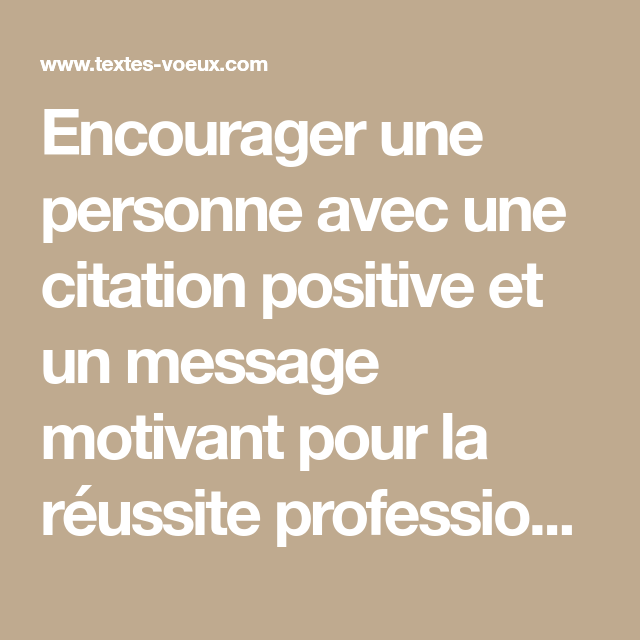 Messages Positifs Et Motivants Pour Encourager Quelqu Un