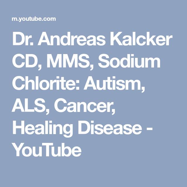 Dr  Andreas Kalcker CD, MMS, Sodium Chlorite: Autism, ALS