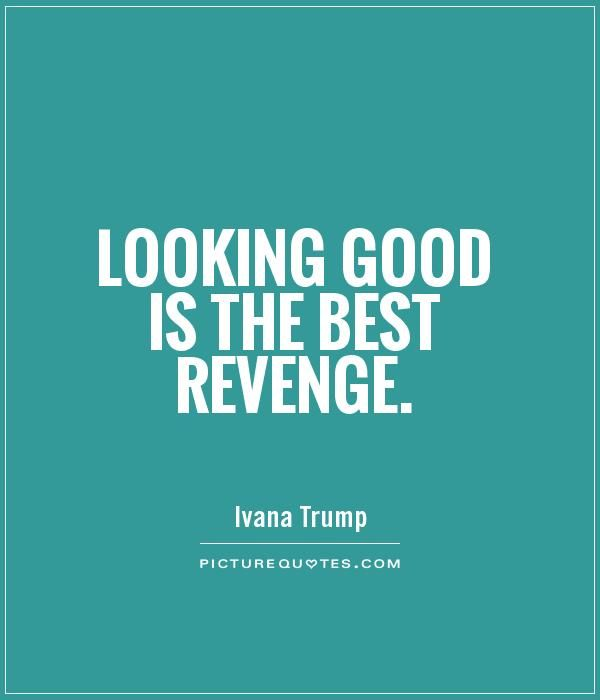 Looking Good Quotes Looking good is the best revenge. Picture Quotes.   Beauty Quotes  Looking Good Quotes