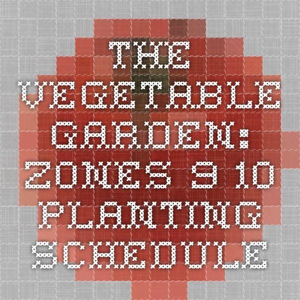The Vegetable Garden: Zones 9-10 Planting Schedule