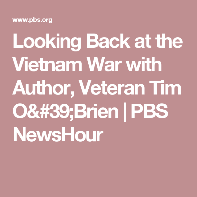 Looking Back at the Vietnam War with Author, Veteran Tim O\'Brien ...