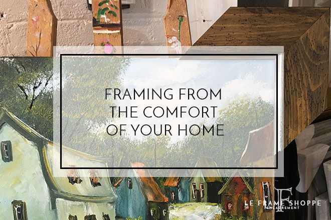 Le Frame Shoppe Blog | Framing from the comfort of your home | BLOG ...