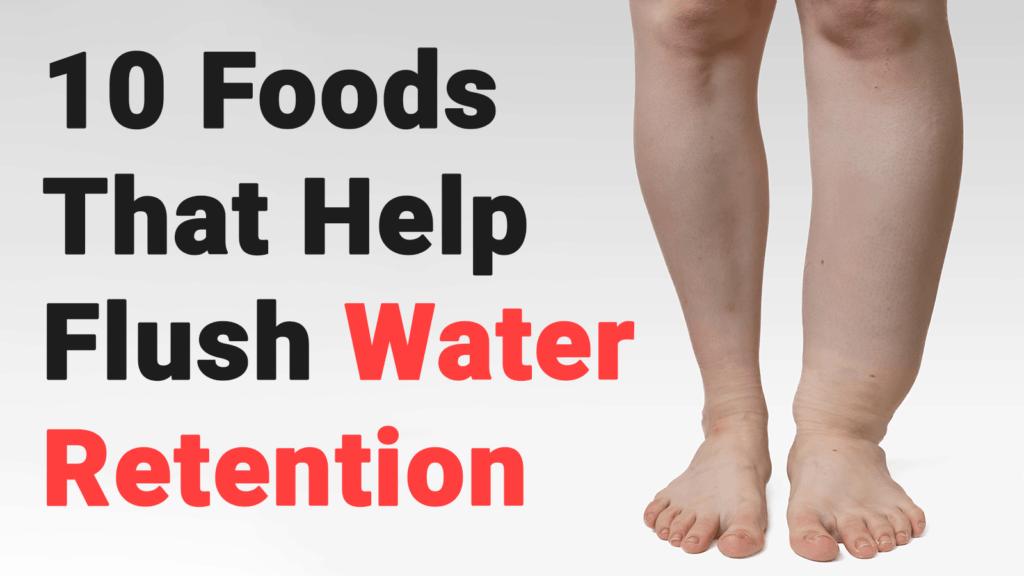 10 Foods That Help Flush Water Retention - PowerOf