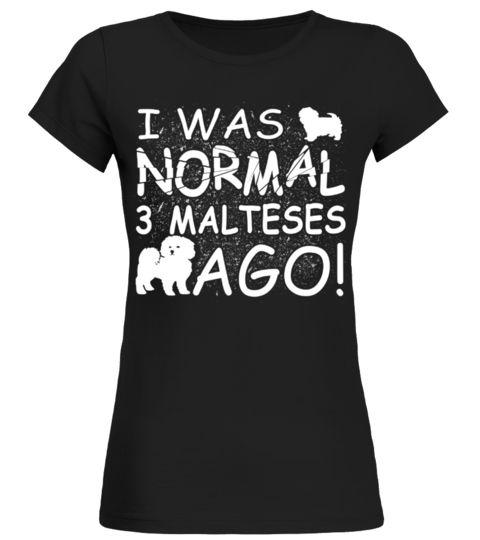 efdcf4f4 I Was Normal 3 Malteses Ago Funny Gifts Dirty T-shirt Maltese T-shirt