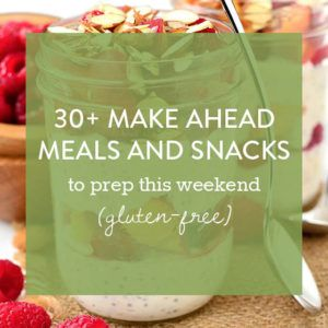 30+ Make-Ahead Meals and Snacks to Prep This Weekend