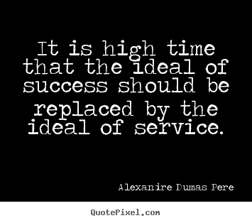 Create custom picture quotes about success - It is high time that the ideal of success should be replaced by the..