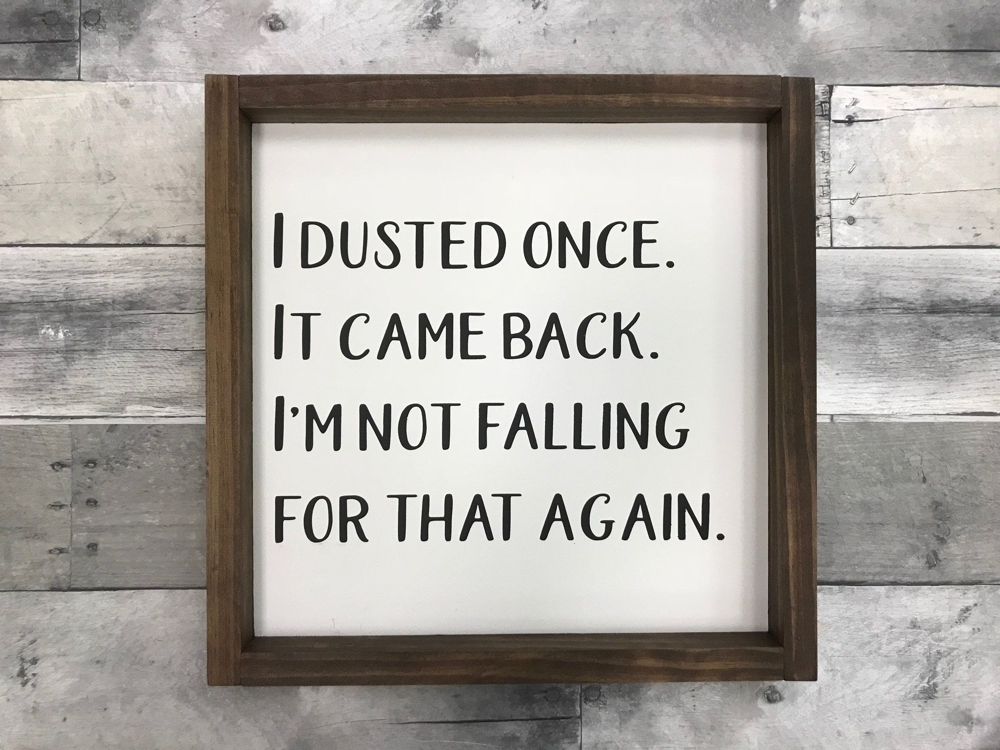 I dusted once it came back/ Funny Home sign/ Gift ideas