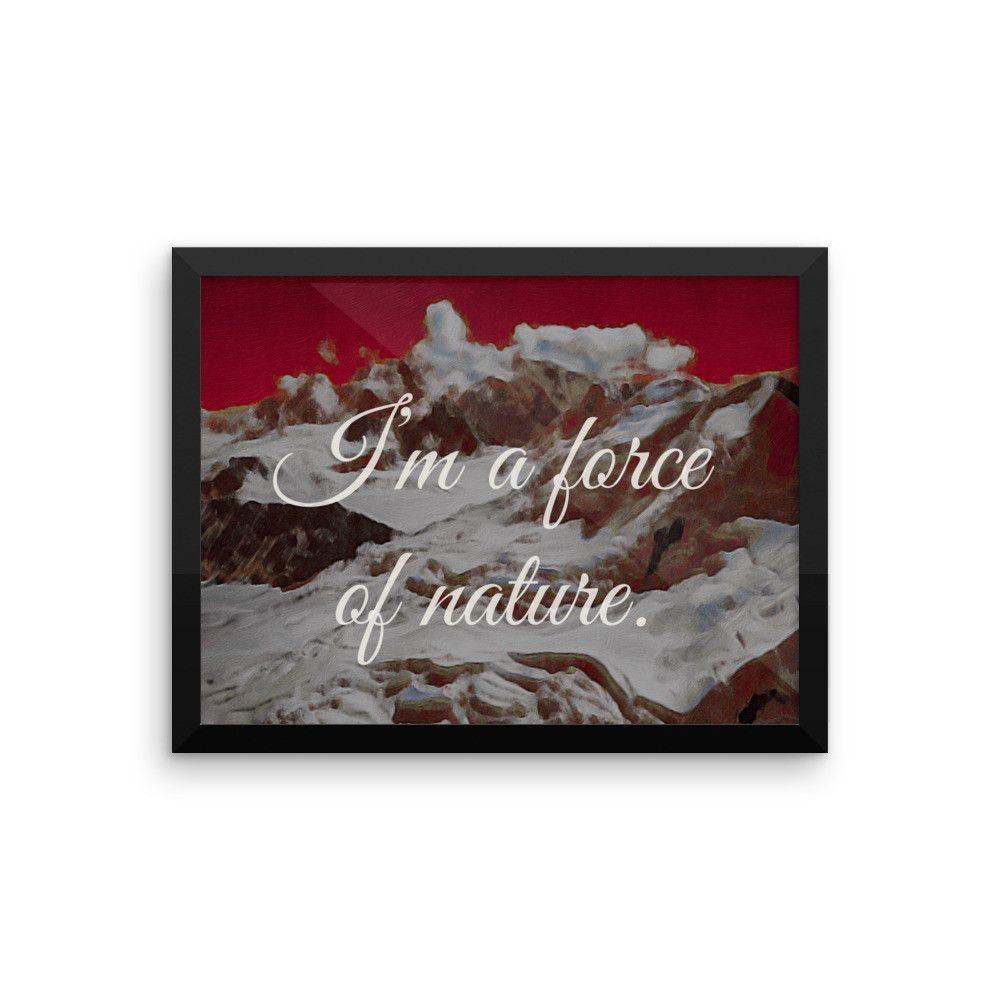 I'm A Force Of Nature Framed Poster