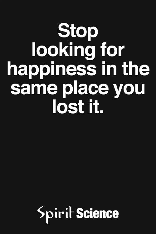 Stop Looking For Happiness In The Same Place You Lost It Inspirational Quotes Top Quotes Inspiration Words Quotes