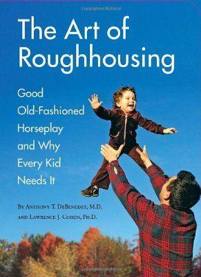 The Art of Roughhousing:Amazon:Books