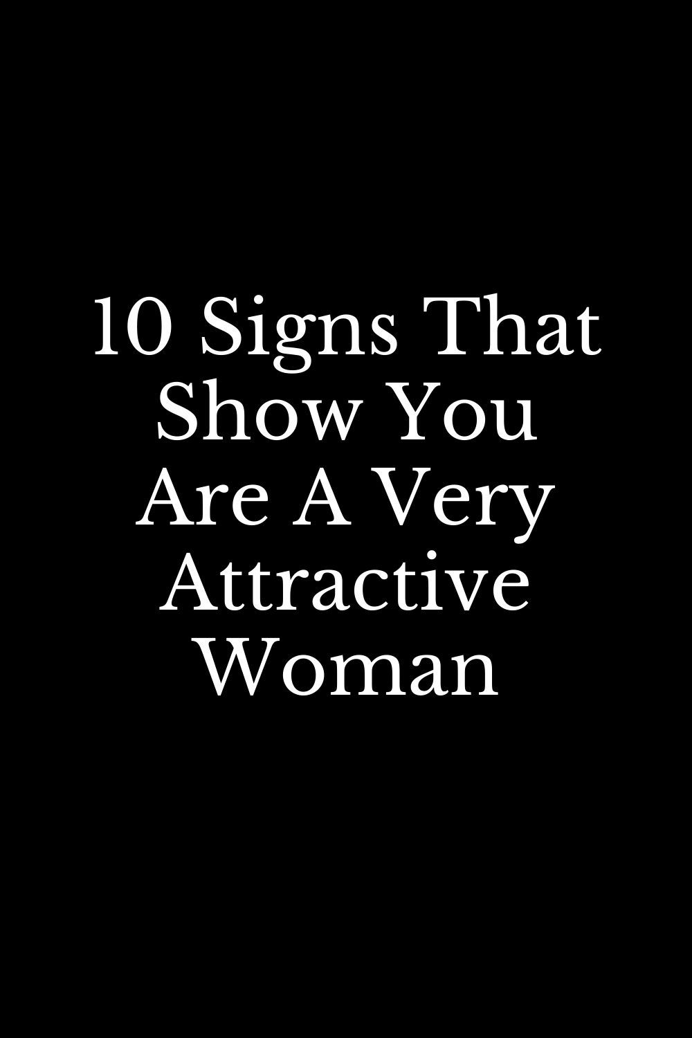 10 Signs That Show You Are A Very Attractive Woman