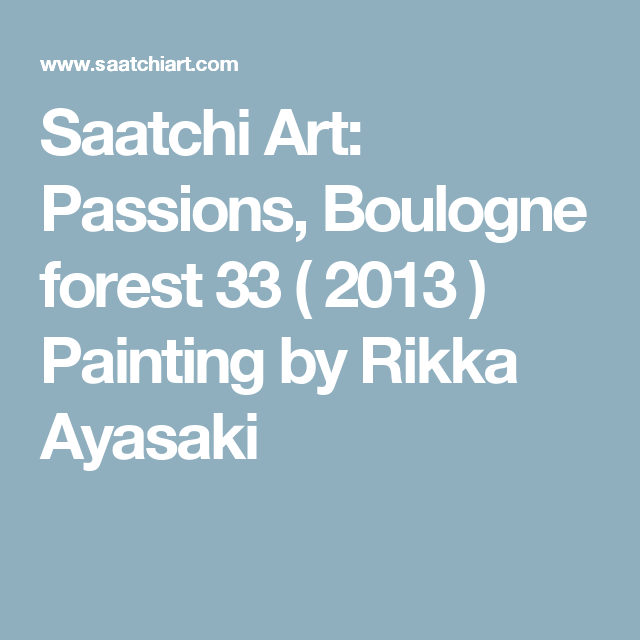 Saatchi Art: Passions, Boulogne forest 33 ( 2013 ) Painting by Rikka Ayasaki