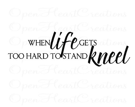 When Life Gets Too Hard To Stand Kneel Vinyl Decal Wall Decal