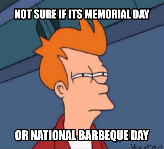 ef5b02ab12321f0ec6d64fb61023f317 memorial day not sure if funny humor meme memes pinterest
