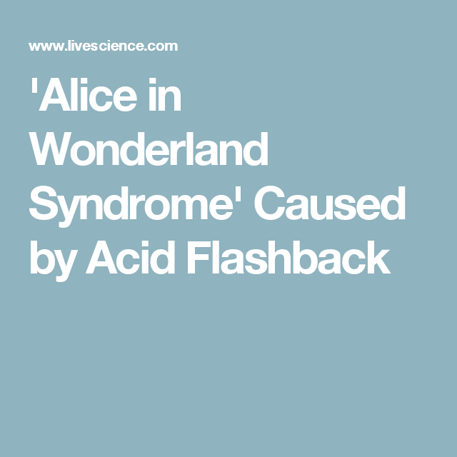 Alice in Wonderland Syndrome' Caused by Acid Flashback