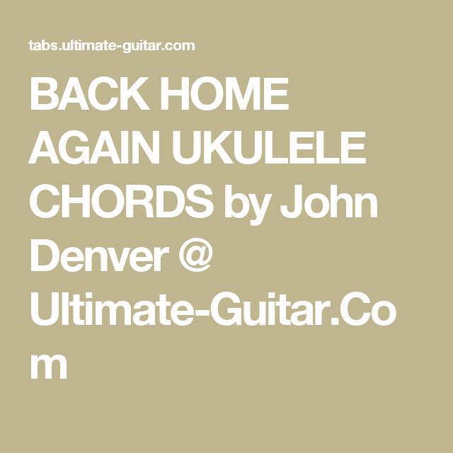 Back Home Again Ukulele Chords By John Denver Ultimate Guitar