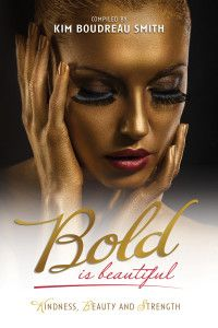This book is a tribute, a thought and support to all women around the world to be Bold and shine your beautiful light.