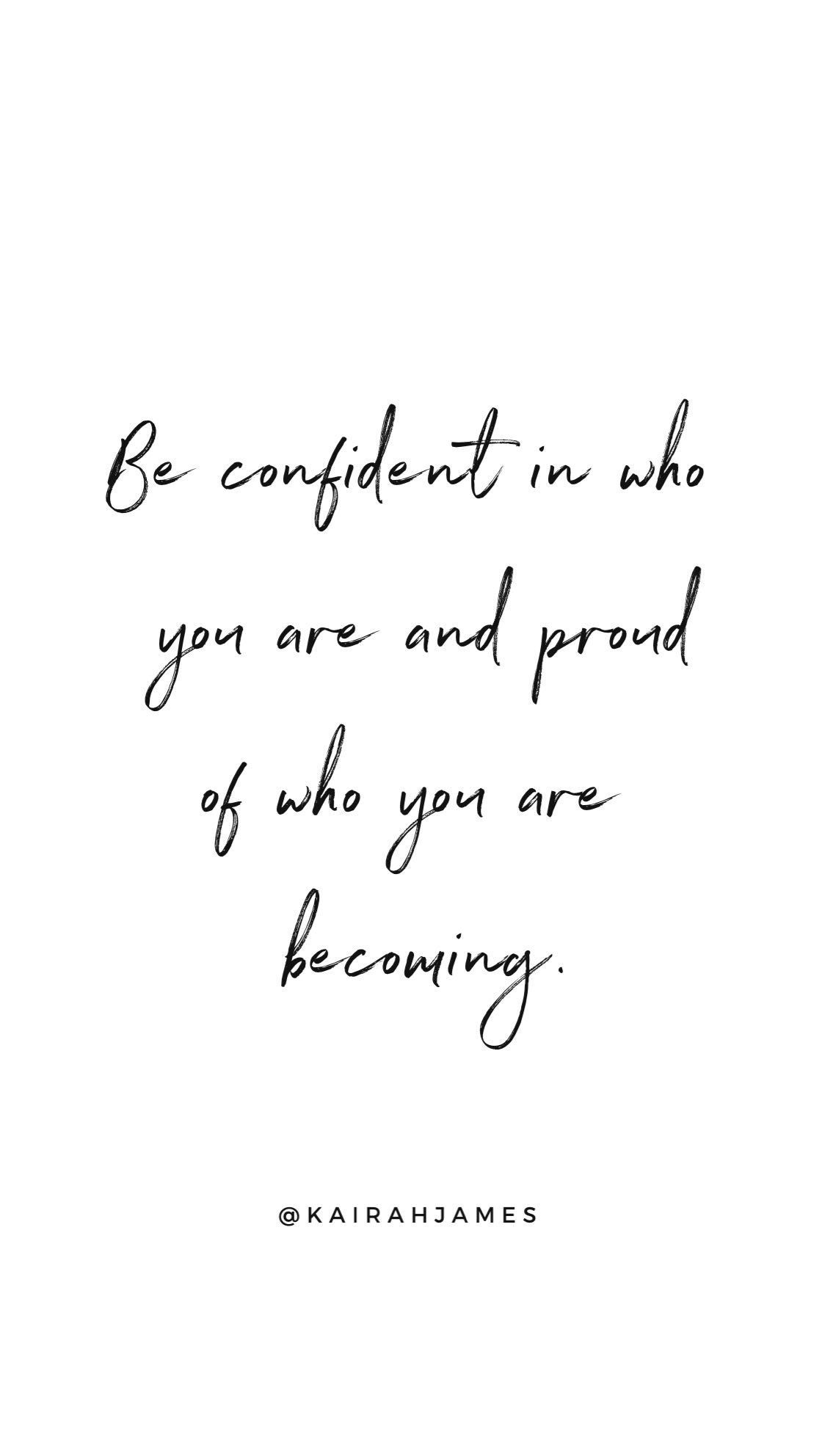 Be Confident In Who You Are And Proud Of Who You Are Becoming Kairah James Simple Quotes Quotes Proud Of Myself Quotes Proud Of You Quotes Simple Quotes