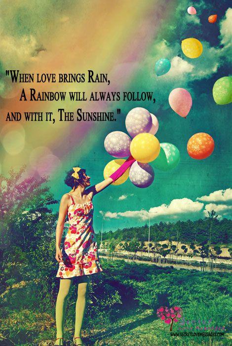 When Love Brings Rain Rainbow And Sunshine Secretlovemessages Rainbow Quote Balloons Beautiful Rainbow