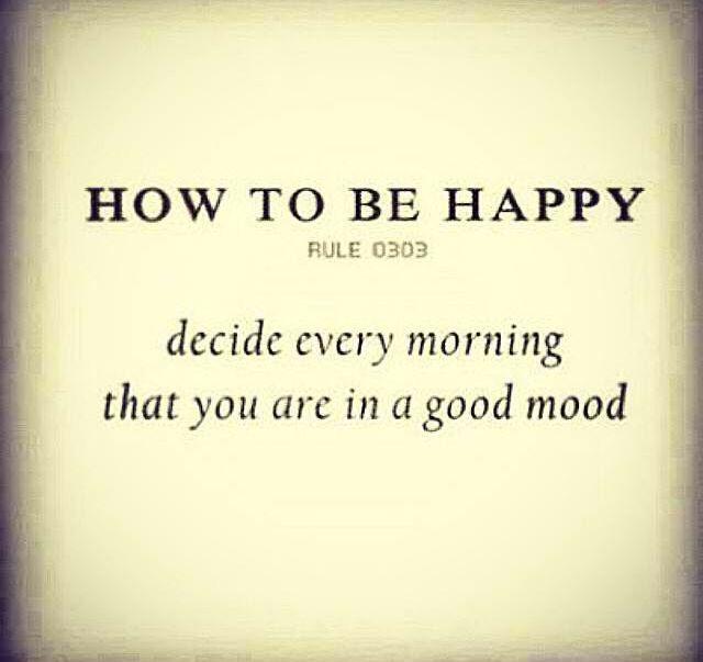 Como ser FELIZ Decida a cada manhã que vocês está de bom humor