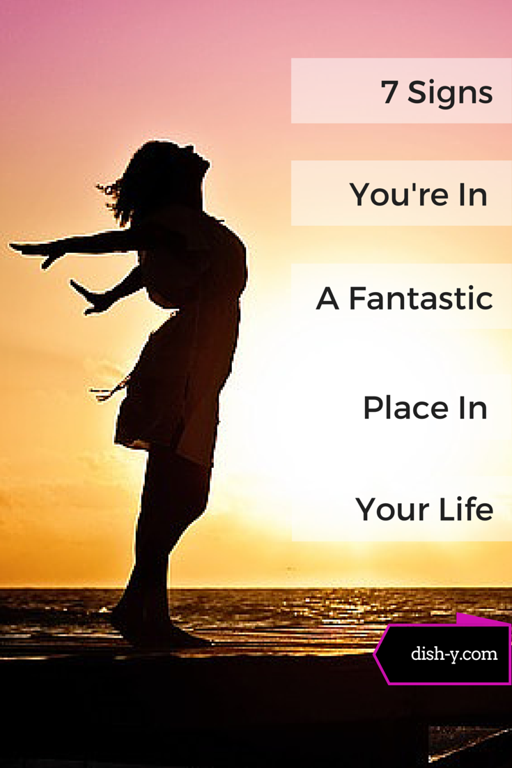 Are you living the good life? The Today show says that age 34 is the happiest time in a woman's life. Does that ring true for you? Are you happy and fulfilled? At Dish-y.com, we've identified 7 Signs You're in a Fantastic Place in Your Life.