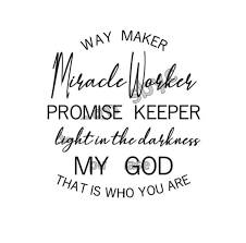 Way Maker Svg Google Search In 2020 Prayer Quotes Promise Keepers Keep The Faith