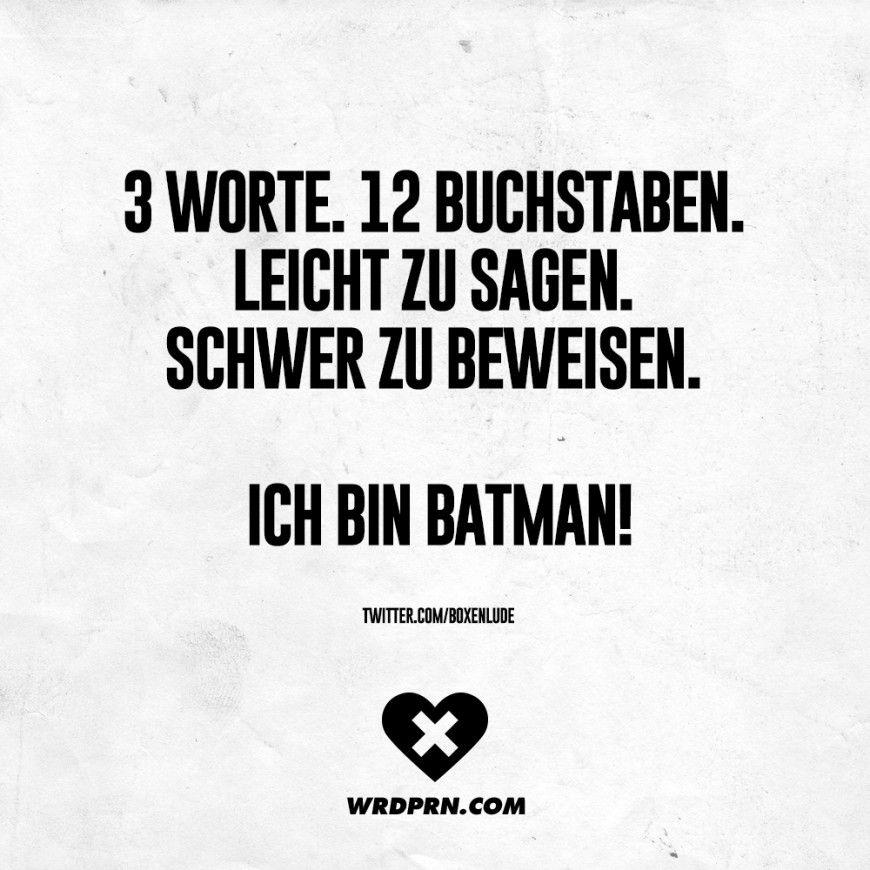 3 Worte 12 Buchstaben Leicht Zu Sagen Schwer Zu Beweisen Ich Bin Batman Visual Statements Lustige Spruche Witzige Spruche Spruche