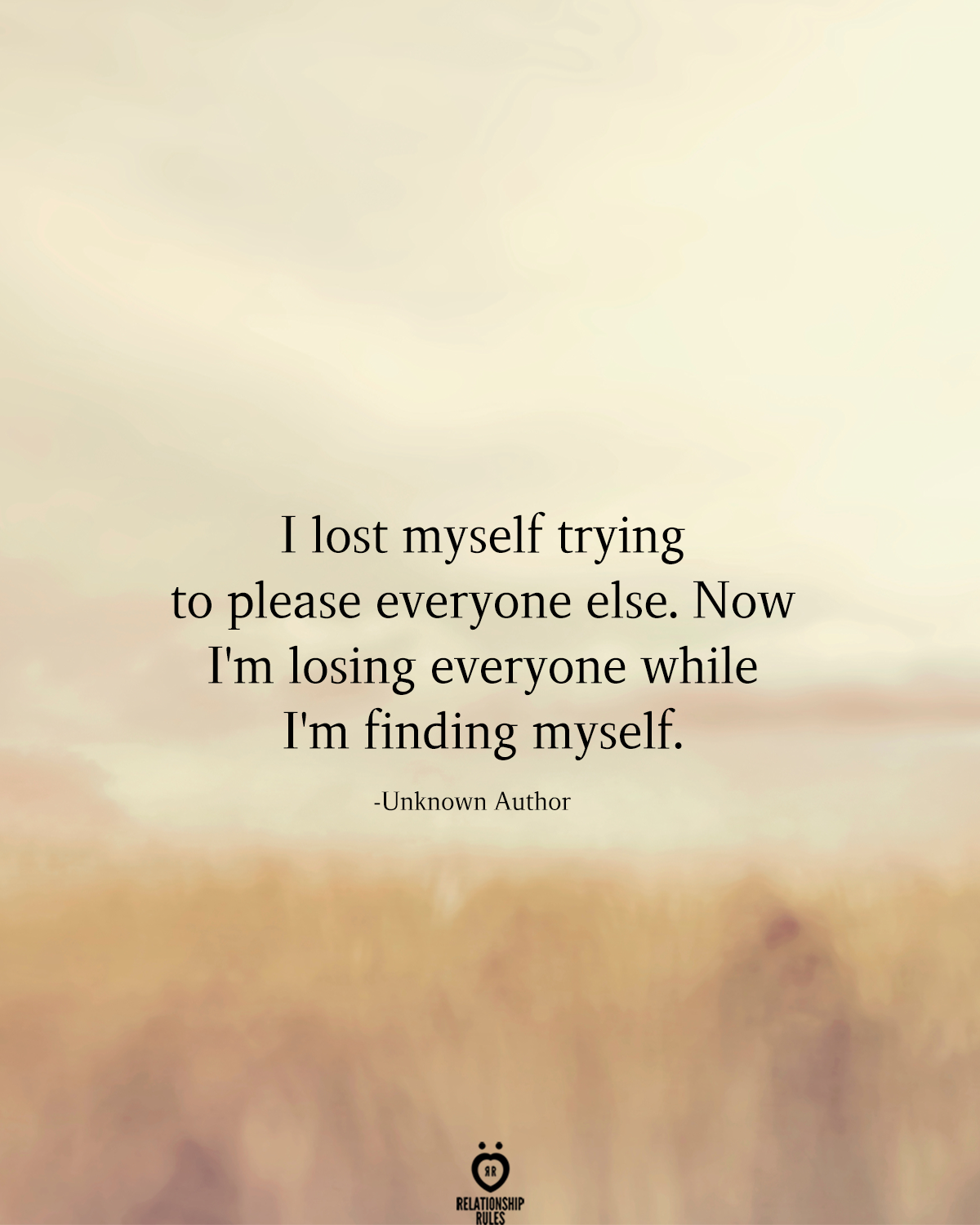 I Lost Myself Trying To Please Everyone Else. Now I'm Losing Everyone While I'm Finding Myself