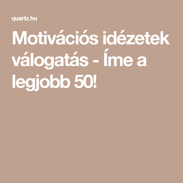 a legjobb idézetek Motivációs idézetek válogatás   Íme a legjobb 50! | Lockscreen