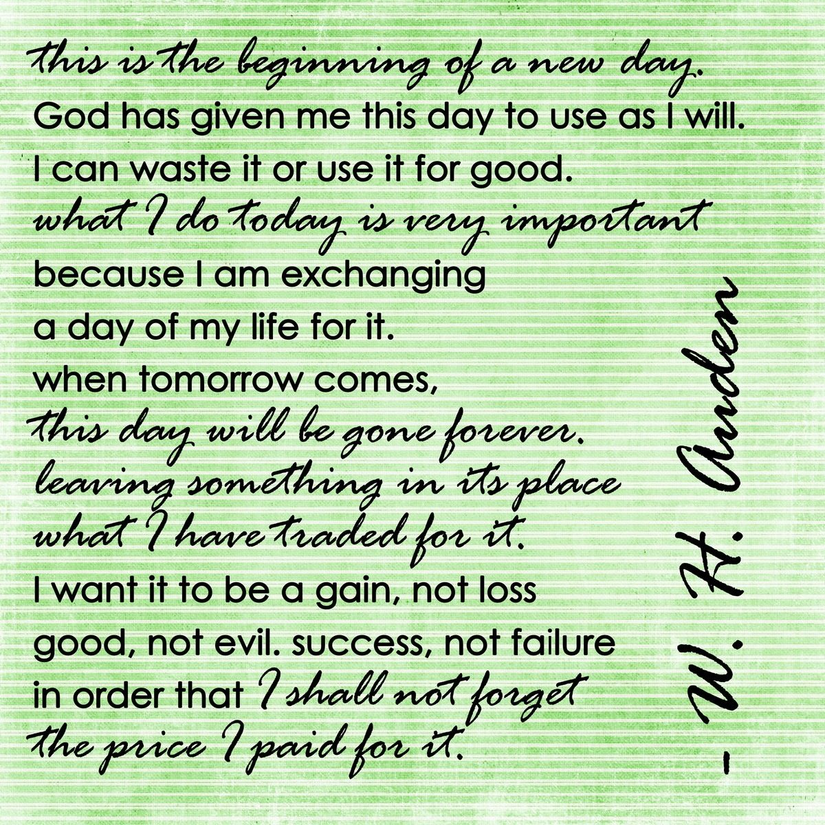 This Is The Beginning Of A New Day Wh Auden Favorite Words Powerful Words Quotes To Live By