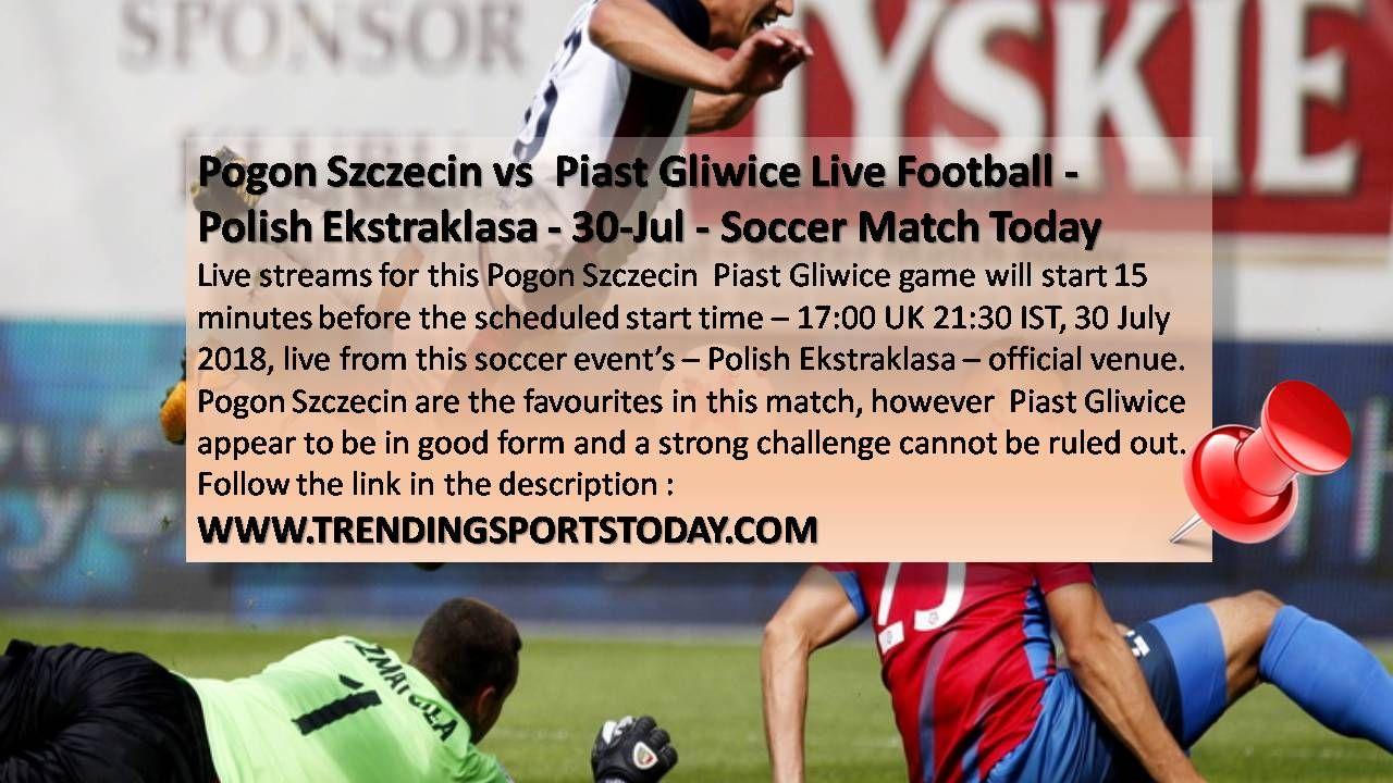 Pogon Szczecin Vs Piast Gliwice Live Football Polish Ekstraklasa 30 Jul Soccer Match Today Http Trendingsport Soccer Events Soccer Match Matches Today