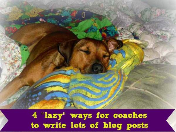 """4 """"lazy"""" ways for coaches to write lots of blog posts without breaking a sweat! #ContentCreation #BloggingForCoaches"""