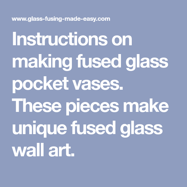 Instructions On Making Fused Glass Pocket Vases These Pieces Make