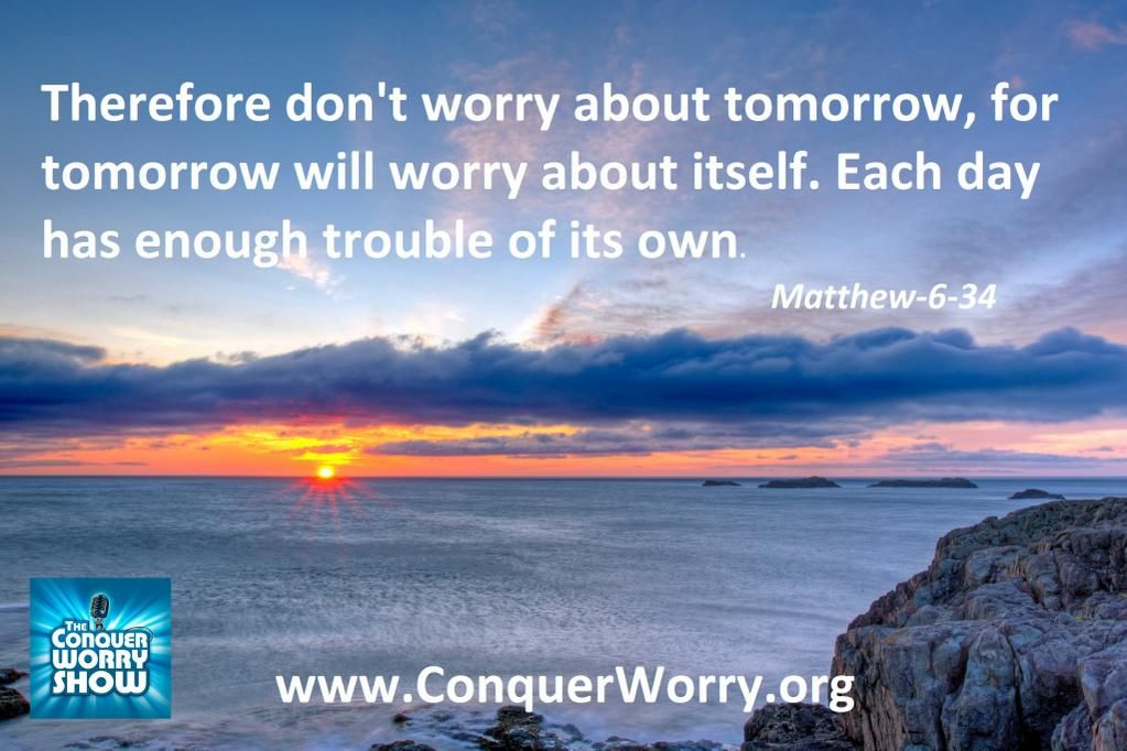"""Therefore don't worry about tomorrow, for tomorrow will worry about itself...."" Matthew-6-34 thx @CharlieDaniels"
