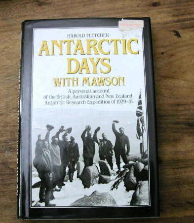 Antarctic Days With Mawson by Harold Fletcher  Personal account of the British, Australian and New Zealand Antarctic Research Expedition of 1929-31