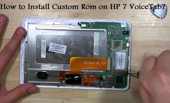 Steps to Install Custom ROM on HP 7 VoiceTab | Tech Tips