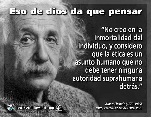 No Creo En La Inmortalidad Del Individuo Y Considero Que La ética Es Un Asunto Humano Que No Debe Tener Ninguna Autorid Con Imágenes Propositos De Vida Einstein Ateos