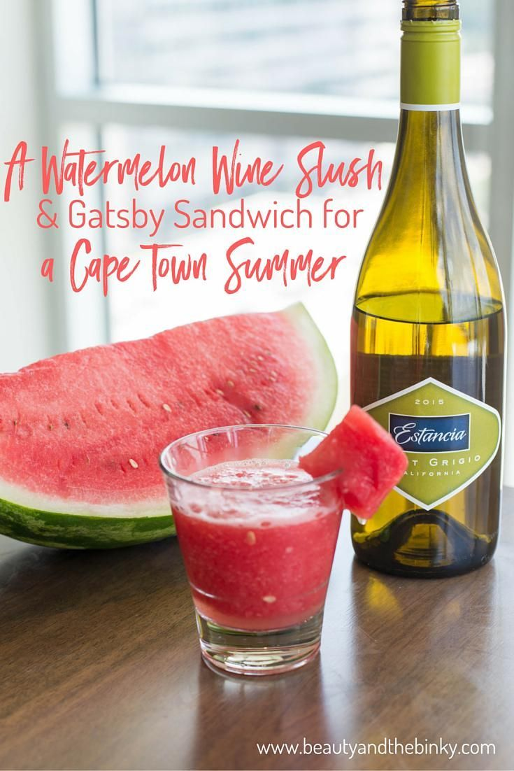 A Watermelon Wine Slush Gatsby Sandwich For A Cape Town Summer With Estancia Wines Jaclyn From Jupiter Watermelon Wine Wine Slush Watermelon
