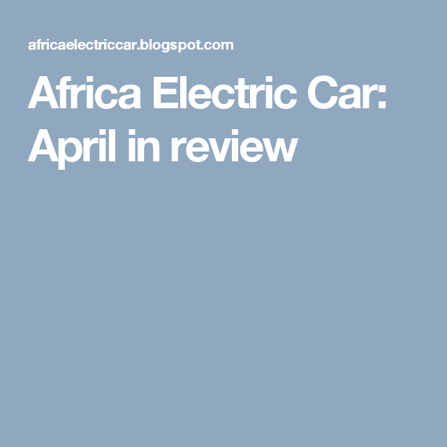 Africa Electric Car: April in review