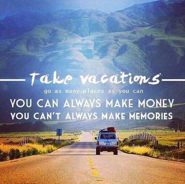 Take vacations. You can always make more money. You can't always make more memories.