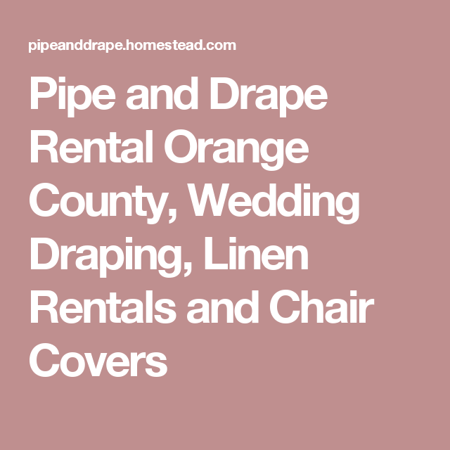 Pipe And Drape Rental Orange County Wedding Draping Linen Rentals Chair Covers