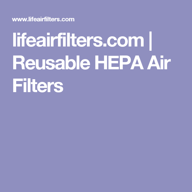 lifeairfilters.com | Reusable HEPA Air Filters